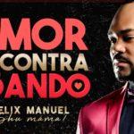 """Félix Manuel suena con """"Amor de contrabando"""""""